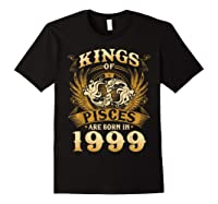Kings Of Pisces Are Born In 1999 Happy 20th Birthday Shirts Black