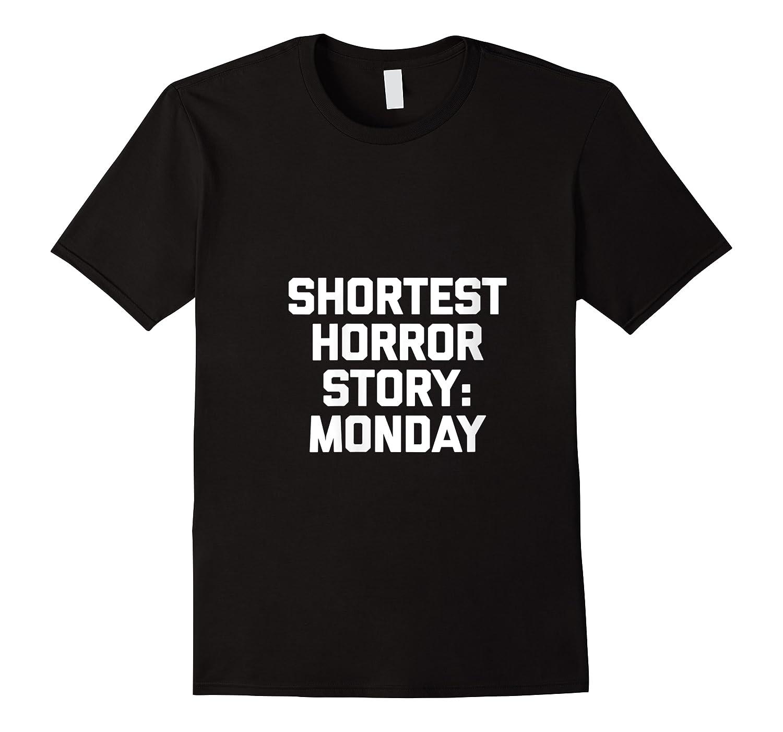 Shortest Horror Story Monday Funny Saying Sarcastic Shirts