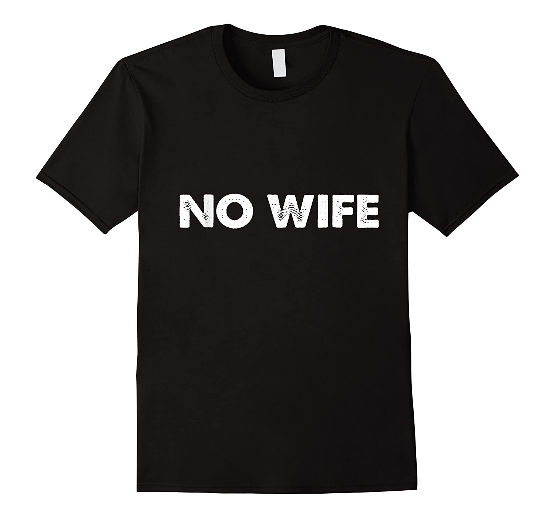 No Wife T Shirt Funny Shirt For Single