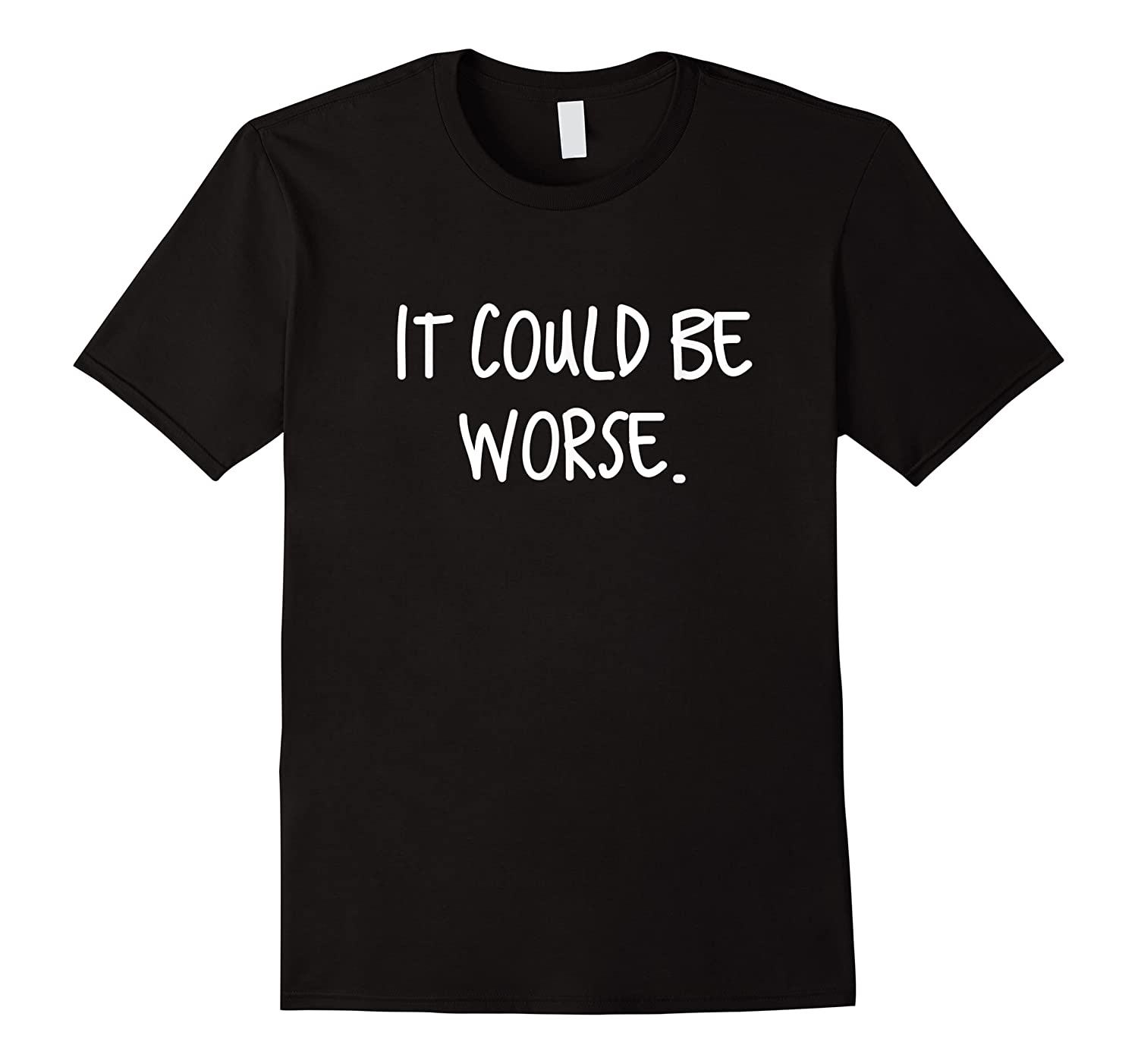 It Could Be Worse Funny Encouraget T-shirt