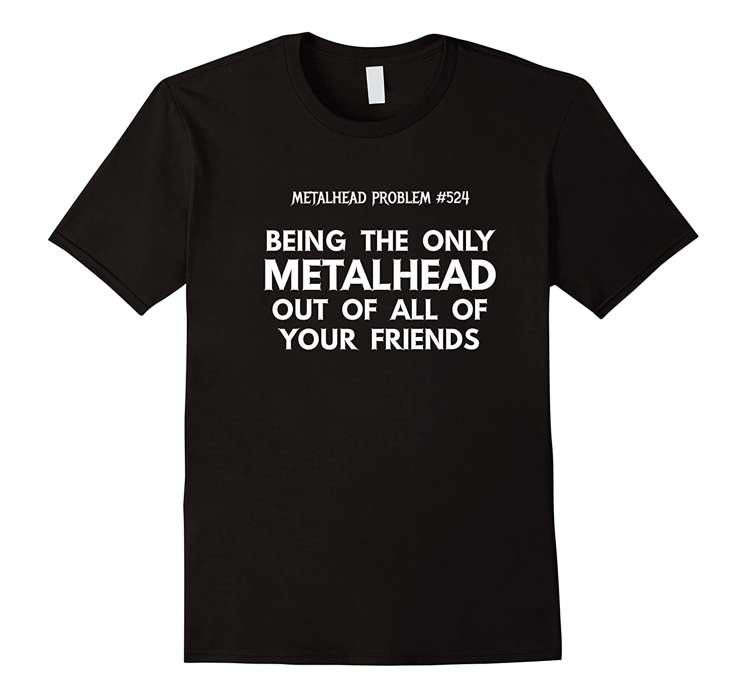 Being The Only Metalhead Out Of All Of Your Friends Shirts
