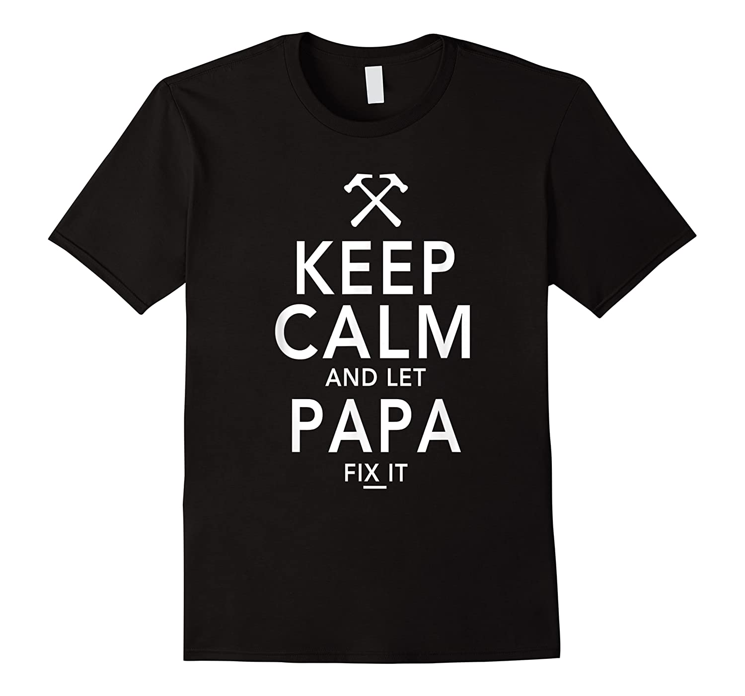 Keep Calm And Let Papa Fix It Tshirt