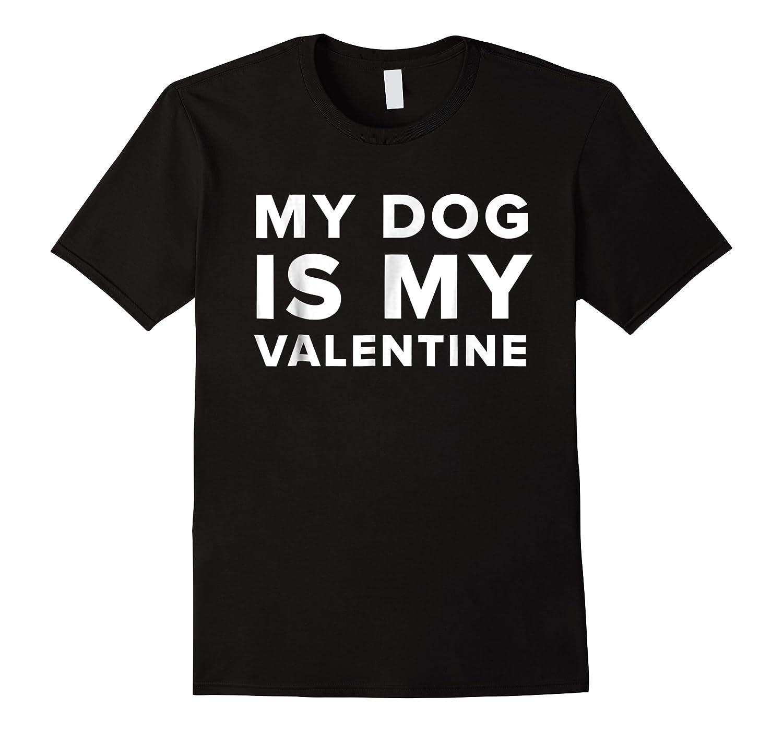 Funny My Dog Is My Valentine Valentine S Day T Shirt