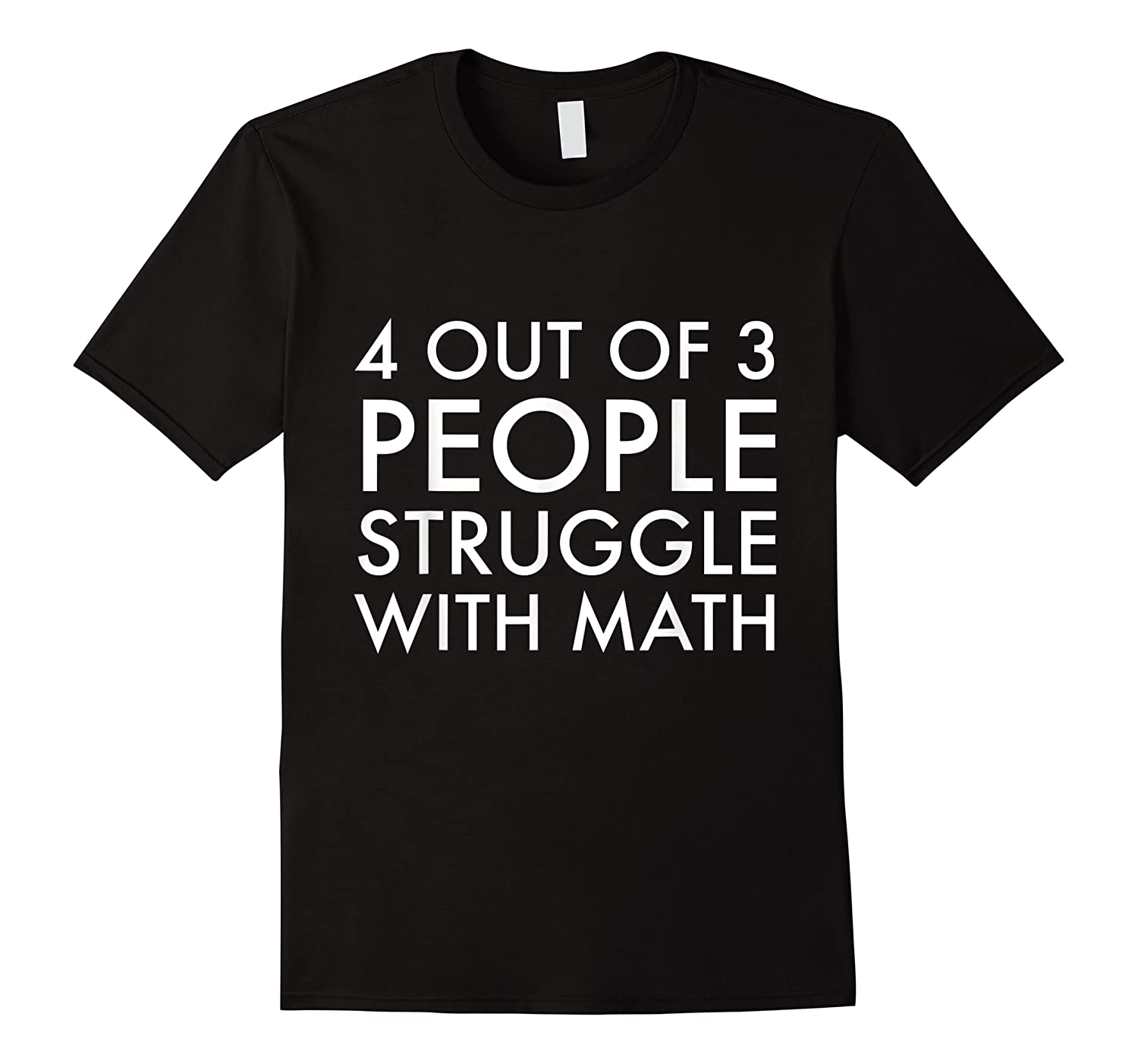 4 Out Of 3 People Struggle With Math T-shirt Geek Nerd Tee