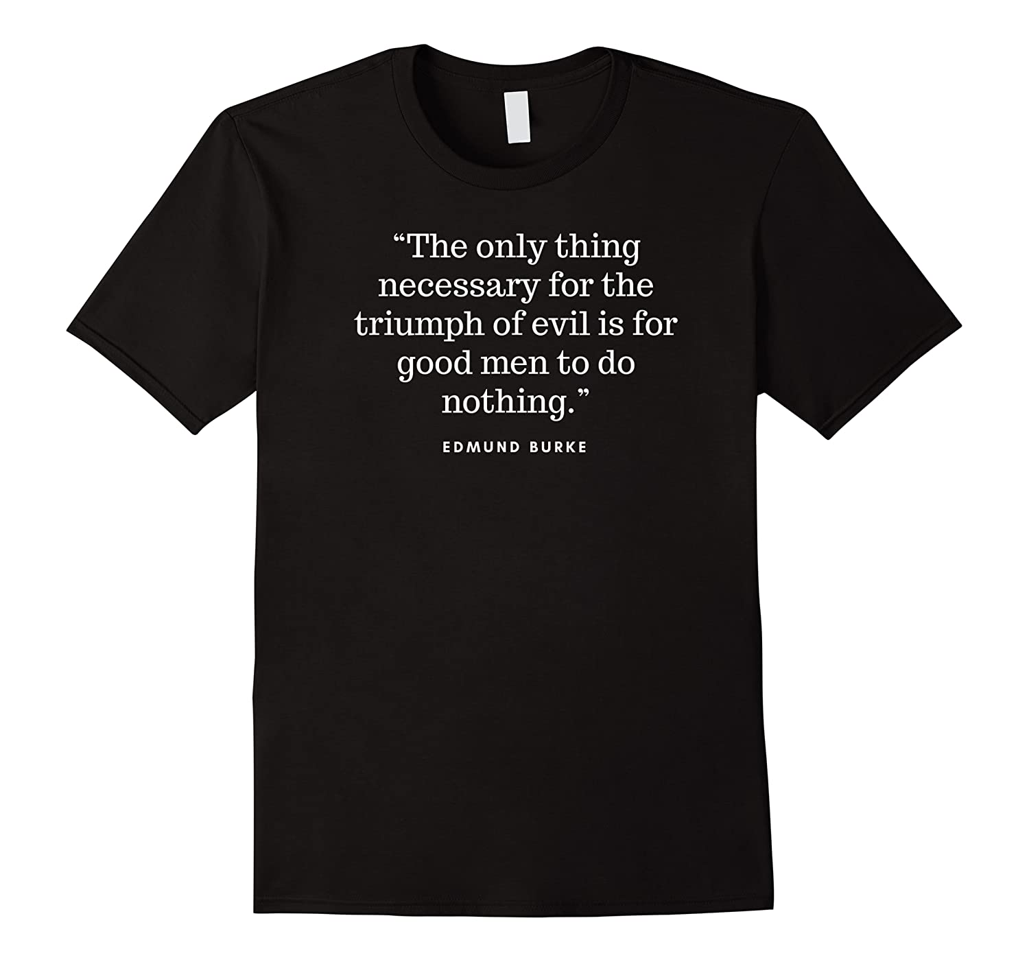 The Only Thing Necessary For The Triumph Of Evil Shirts
