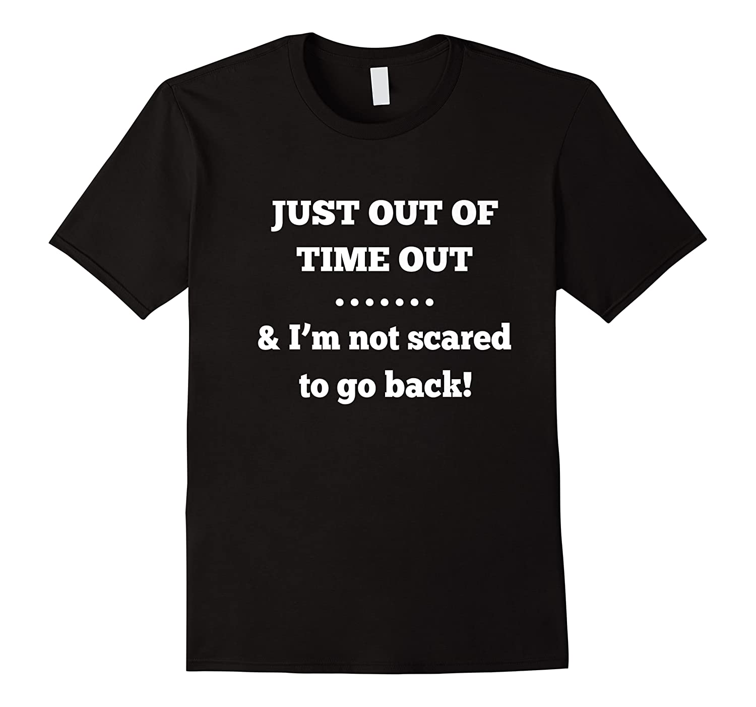 Just Out Of Time Out And I'm Not Scared To Go Back Premium T-shirt