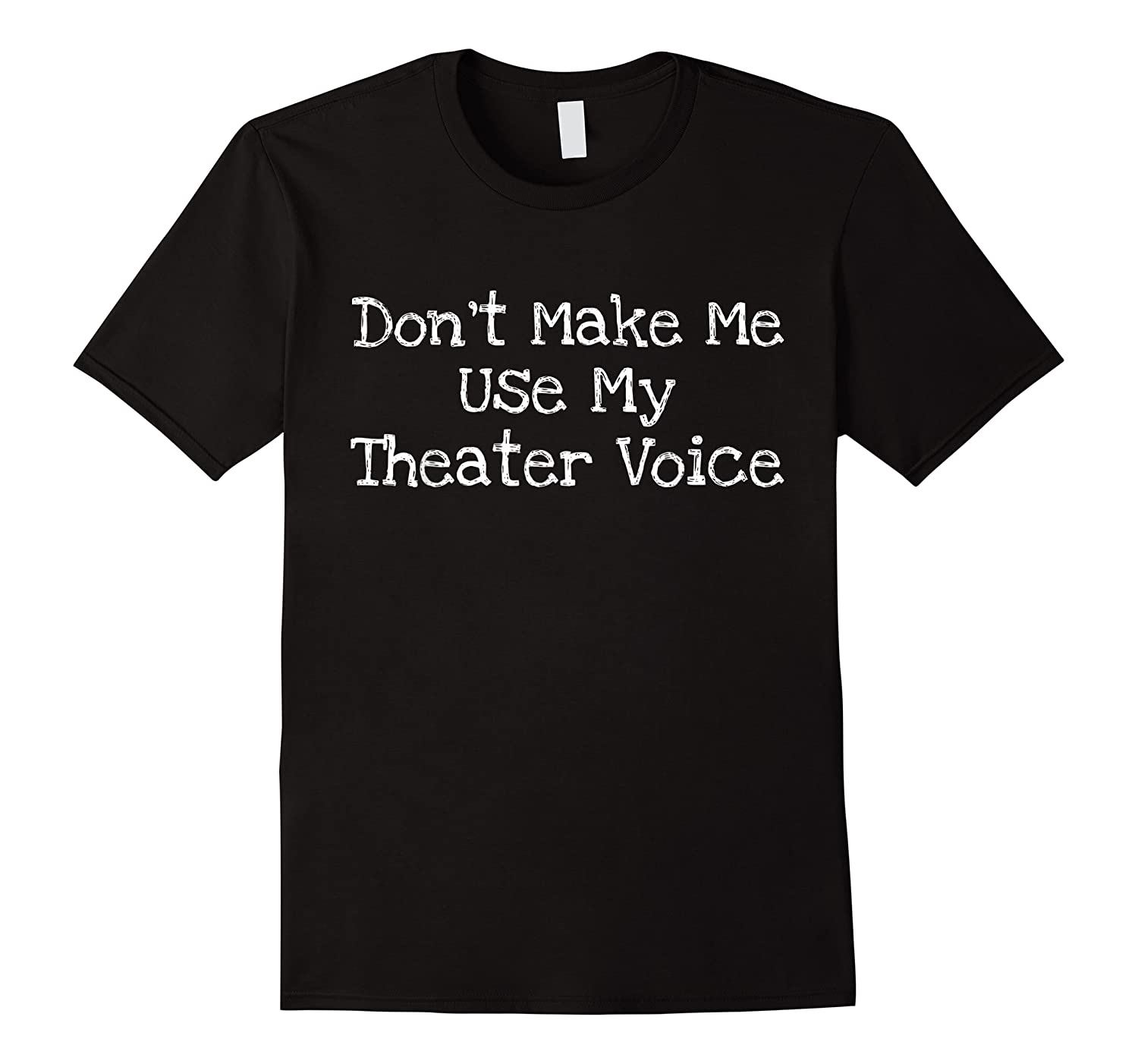 Don't Make Me Use My Theater Voice Shirts
