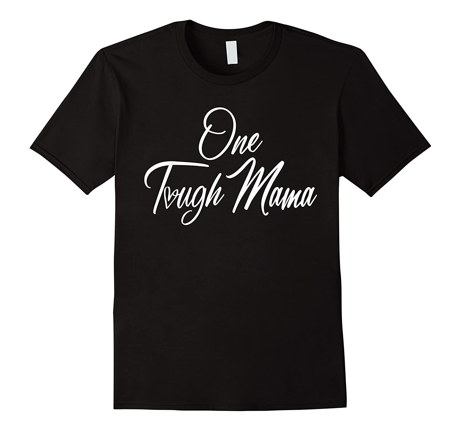 One Tough Mama T Shirt Happy Mother S Day Gift For Mom
