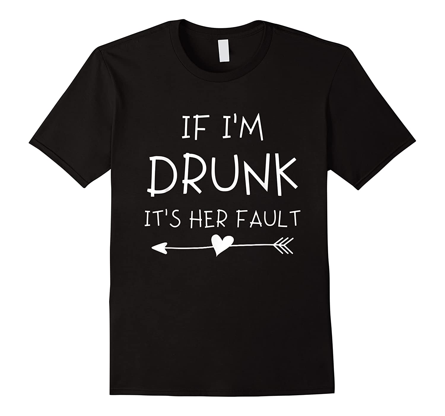 If I'm Drunk It's Her Fault Funny Best Friends T-shirt
