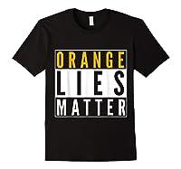 Orange Lies Matter Anti Trump Activist Protest Impeach T Shirt Black