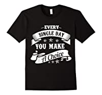 Every Single Day You Make A Choice Happy Self Empowert T Shirt Black