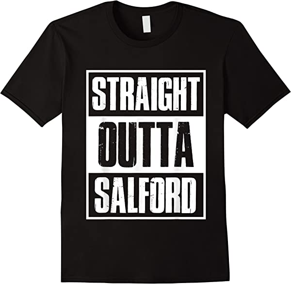 Straight Outta Salford Home Town Pride T-shirt
