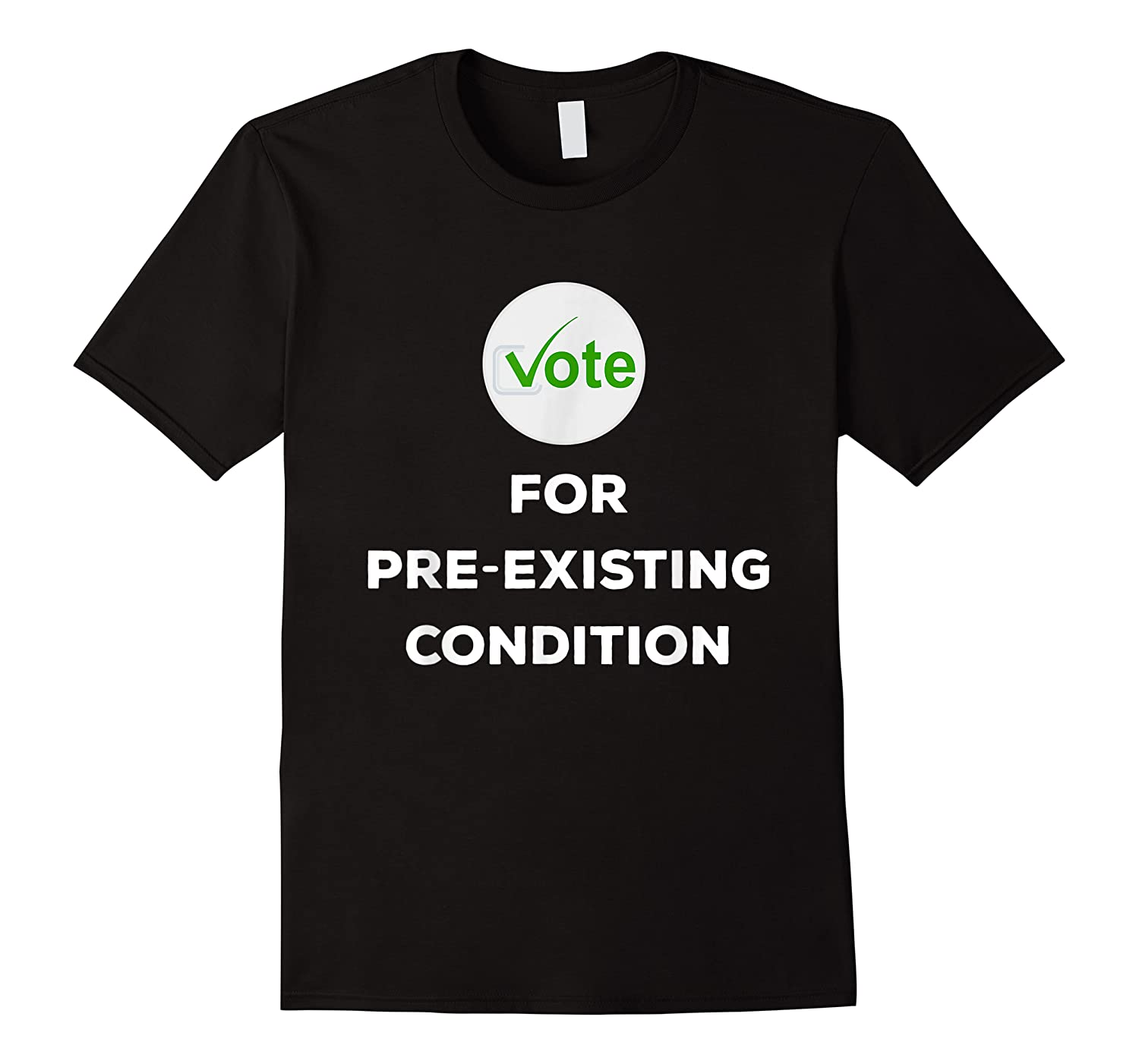 Vote For Pre Existing Condition T Shirt Election Day Tee
