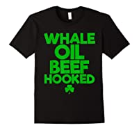Whale Oil Beef Hooked T Shirt Saint Paddy S Day Shirt Black