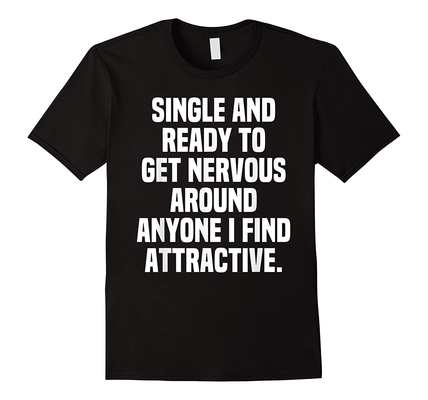 Single And Ready To Get Nervous Around Anyone I Attractive Shirts