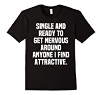 Single And Ready To Get Nervous Around Anyone I Attractive Shirts Black