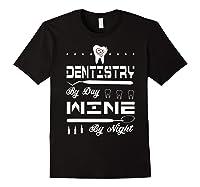 Dentistry By Day Wine By Night Gift Dental Hygienist Shirts Black