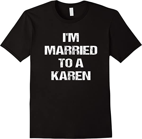 I'm Married To A Karen Funny Husband Wife T-shirt