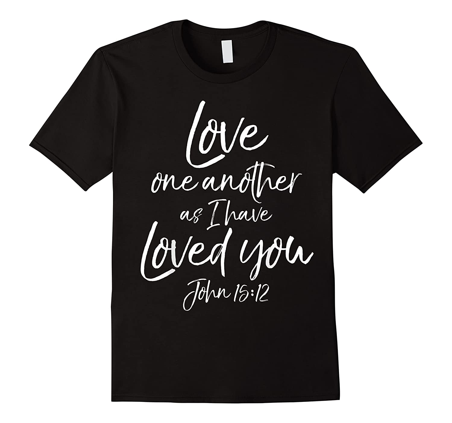 Love One Another As I Have Loved You Shirt Christian T Shirt