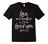Love One Another As I Have Loved You Shirt Christian T Shirt Black