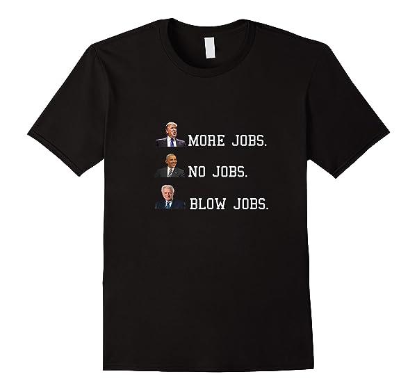 Trump More Jobs Obama No Jobs Clinton Blow Jobs Shirts