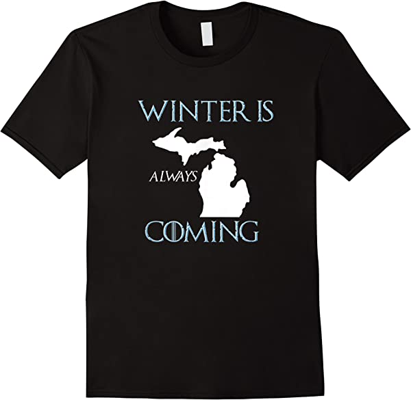 Winter Is Always Coming Michigan Funny T-shirt