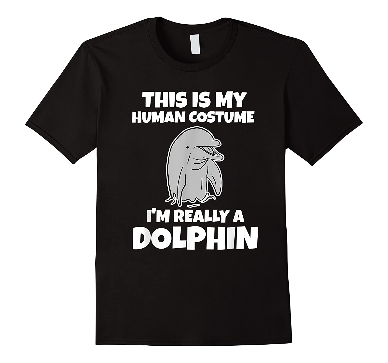This Is My Human Costume I'm Really A Dolphin Funny Shirts