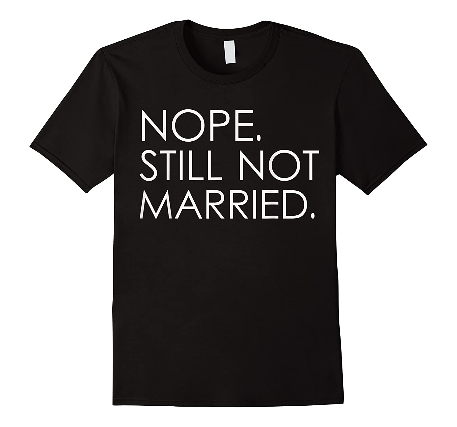 Nope Still Not Married Single S Holiday T Shirt
