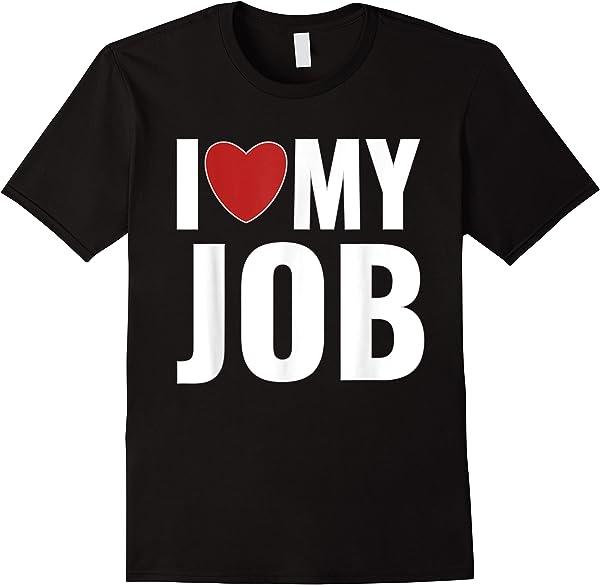 I Love My Job Entrepreneur Work T-shirt