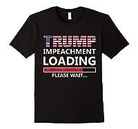 Trump Impeacht Loading Please Wait Shirt Impeach 45 Tee Black