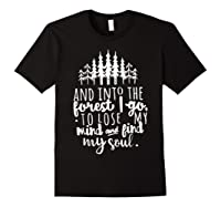 Into The Forest I Go To Lose My Mind And Find My Soul Shirt Black