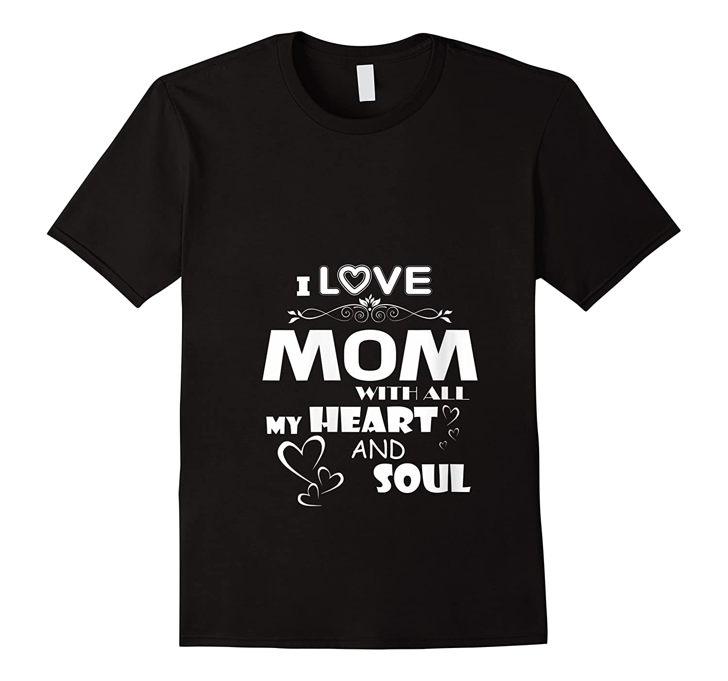 I Love Mom With All My Heart And Soul Shirt T Shirt