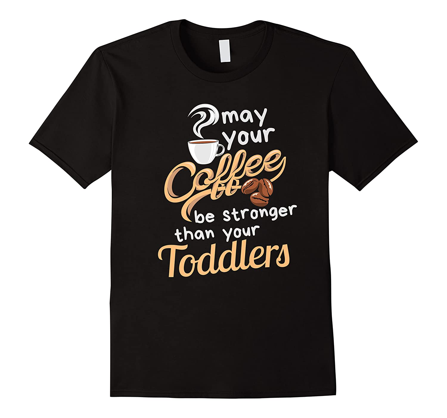Childcare Provider Daycare Tea Coffee Lover May Your Shirts
