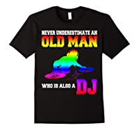 Never Underestimate An Old Man Who Is Also A Dj Gifts T Shirt Black