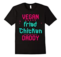 Vegan Fried Chicken Daddy Fun Wing Diner Quote T Shirt Black