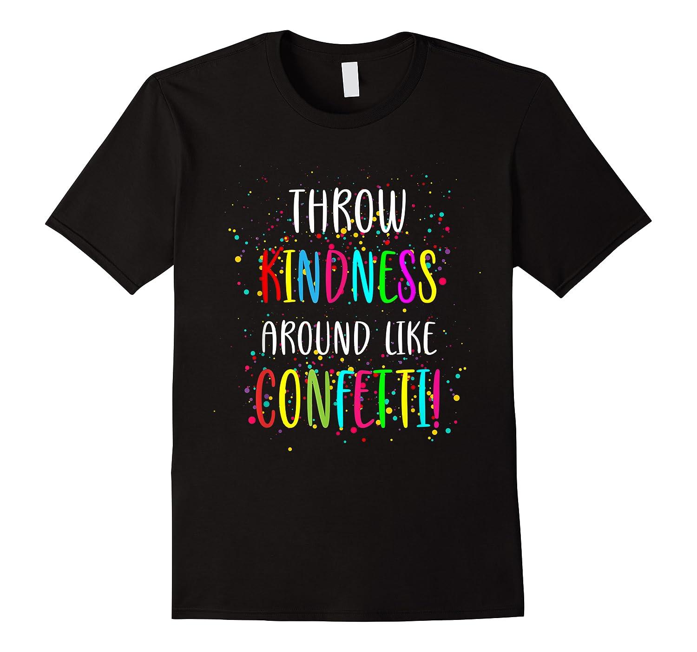 Throw Kindness Around Like Confetti Shirts
