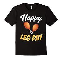 Happy Leg Day Turkey Thanksgiving Family Reunion Dinner Shirts Black