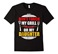 Don T Touch My Grill Or My Daughter T Shirt Father S Day Black