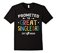 Promoted To Great Single Dad Est 2020 T Shirt Father S Day Black