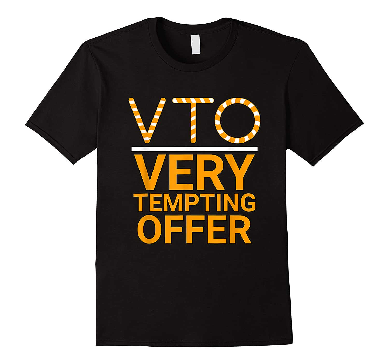 Vto Very Tempting Offer Vto Voluntary Time Off T-shirt
