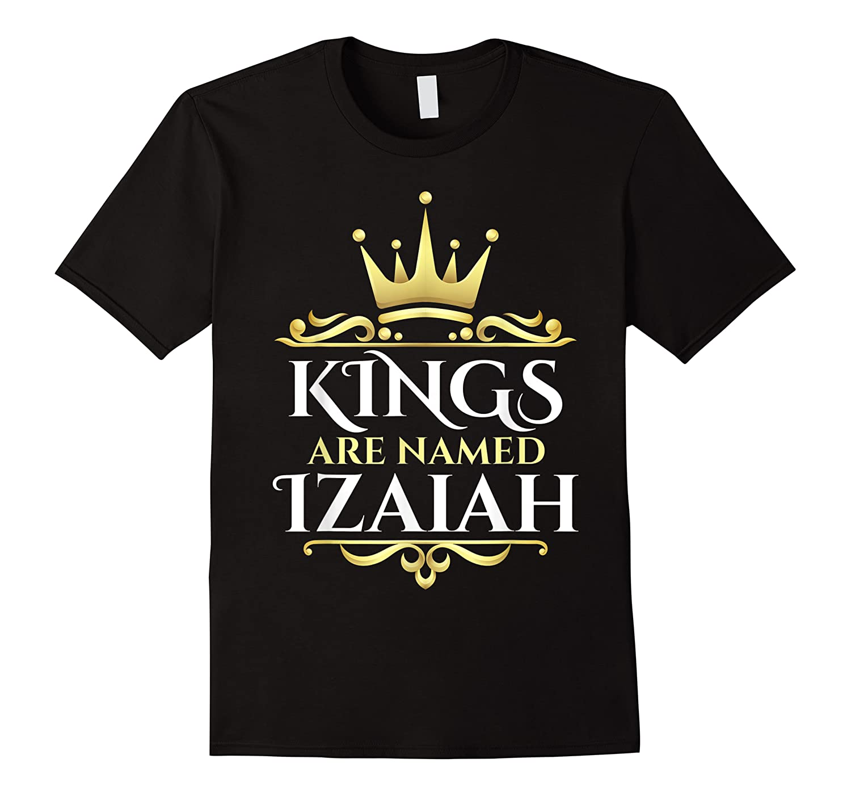 Kings Are Named Izaiah Shirts