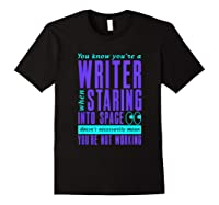 Writers Work Even Staring Into Space Humorous Author T Shirt Black