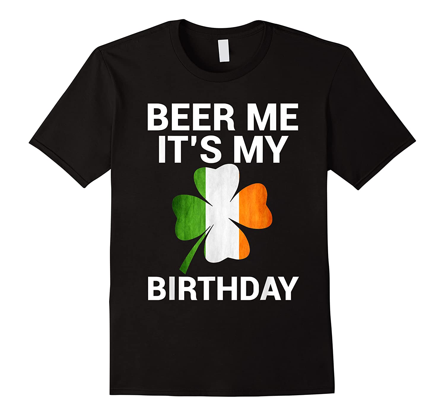 Beer Me It's My Birthday Ireland Flag Clover Gift Shirts
