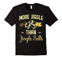 Christmas More Jiggle Than Jingle Bells T-shirt Black