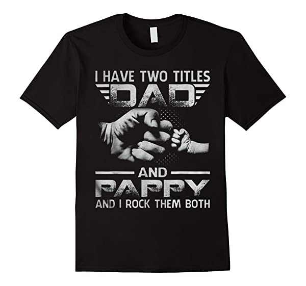 I Have Two Titles Dad And Papa Funny Tshirt Fathers Day Gift T Shirt