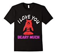 Love You Share Love, Love You Beary Much Gift Shirts Black