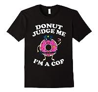 Donut Judge Me I'm A Cop, Funny Police Officer Shirt Black