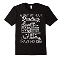 Reader Book Lover Gift A Day Without Reading T Shirt Black
