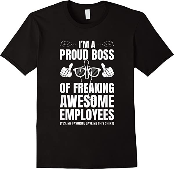 I'm A Proud Boss Of Freaking Awesome Employees Gift T-shirt