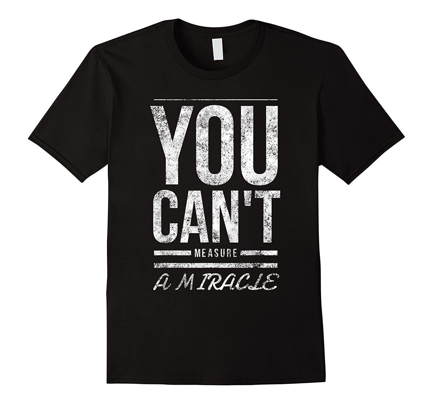 You Cant Measure A Miracle Shirts